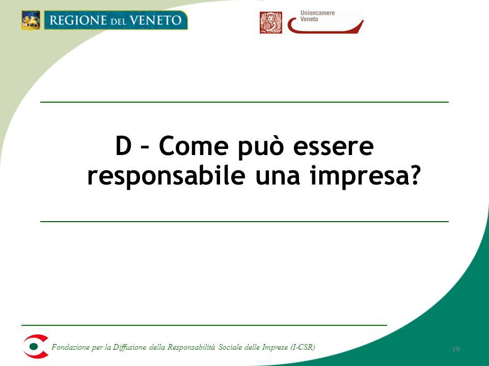 Fondazione per la Diffusione della Responsabilità Sociale delle Imprese (I-CSR) 19 D – Come può essere responsabile una impresa