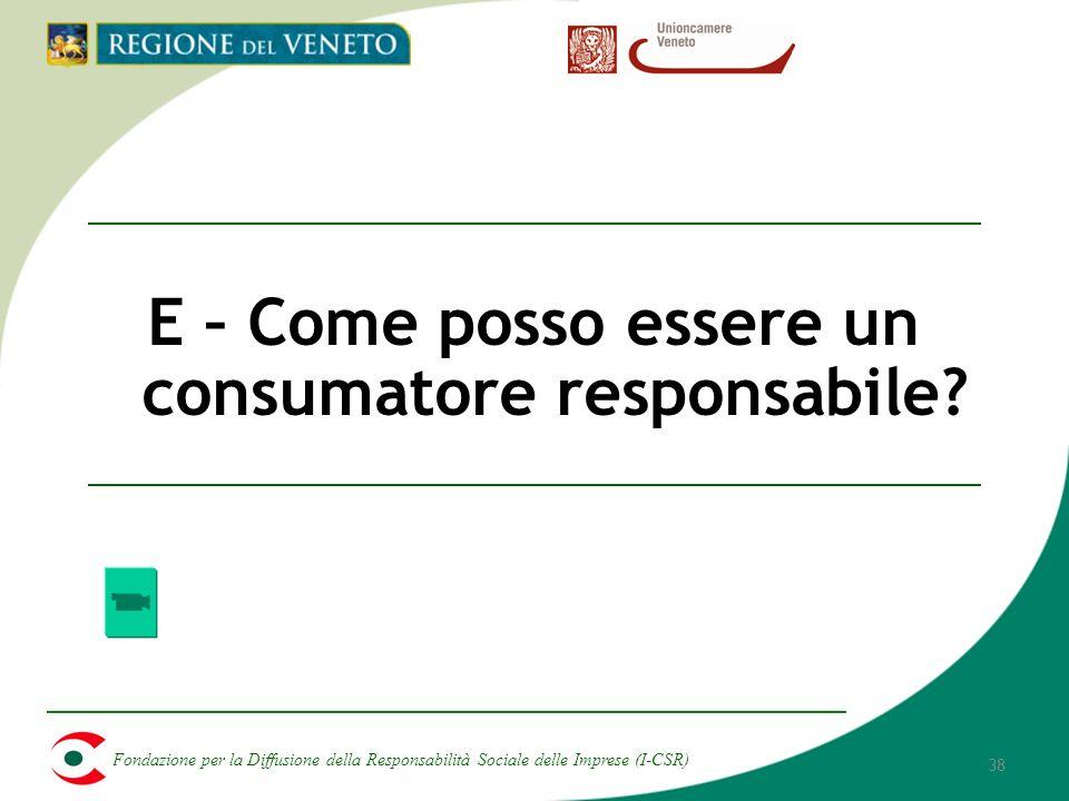 Fondazione per la Diffusione della Responsabilità Sociale delle Imprese (I-CSR) 38 E – Come posso essere un consumatore responsabile