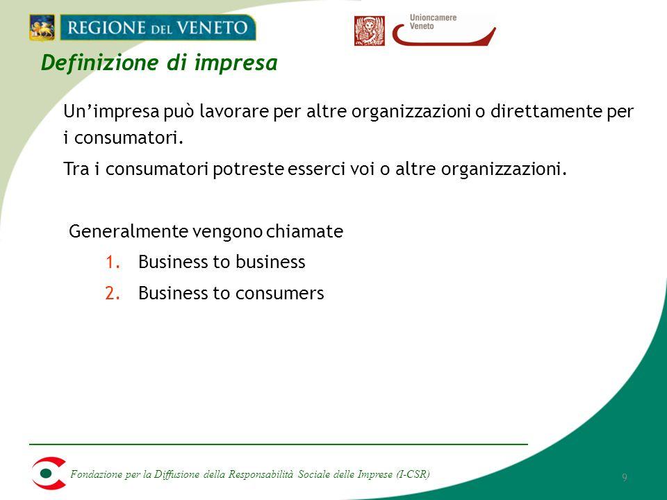 Fondazione per la Diffusione della Responsabilità Sociale delle Imprese (I-CSR) 9 Unimpresa può lavorare per altre organizzazioni o direttamente per i consumatori.