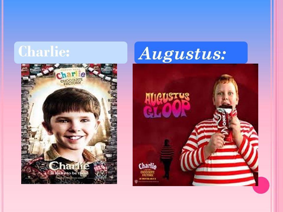 Charlie: Augustus: