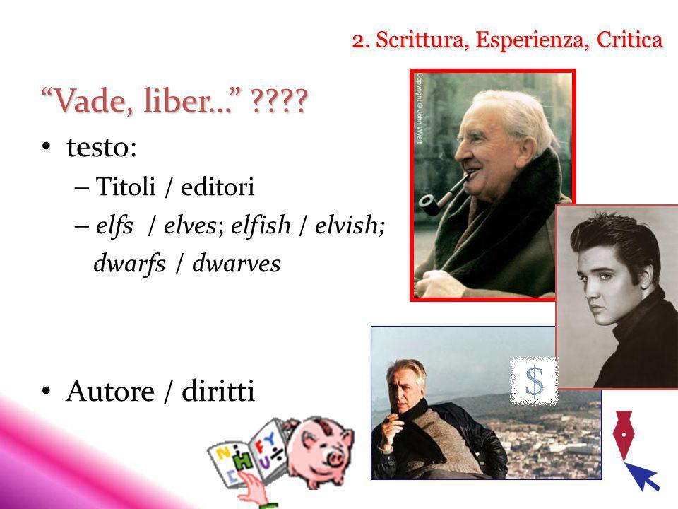 2. Scrittura, Esperienza, Critica Vade, liber… ???? testo: – Titoli / editori – elfs / elves; elfish / elvish; dwarfs / dwarves Autore / diritti