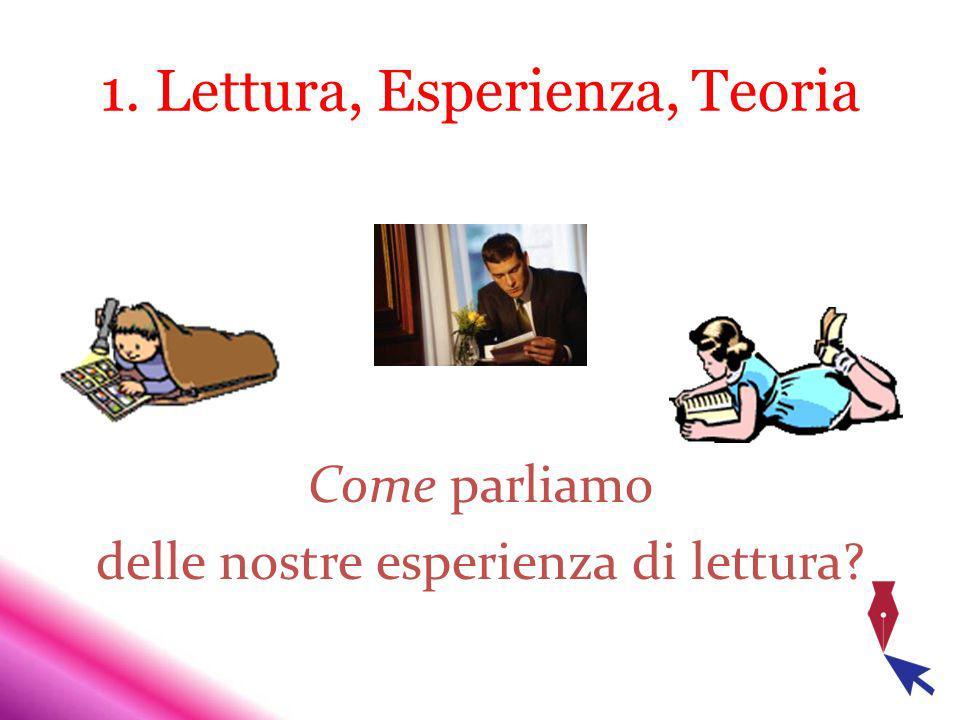 1. Lettura, Esperienza, Teoria Come parliamo delle nostre esperienza di lettura?