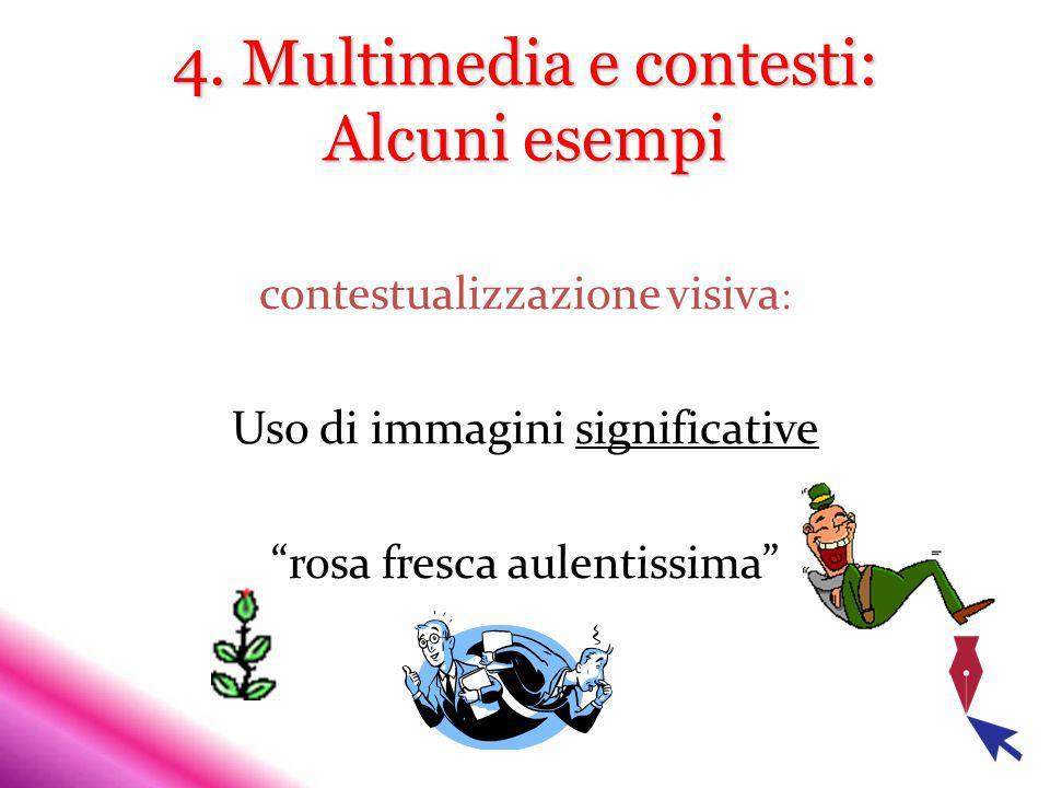 4. Multimedia e contesti: Alcuni esempi contestualizzazione visiva : Uso di immagini significative rosa fresca aulentissima