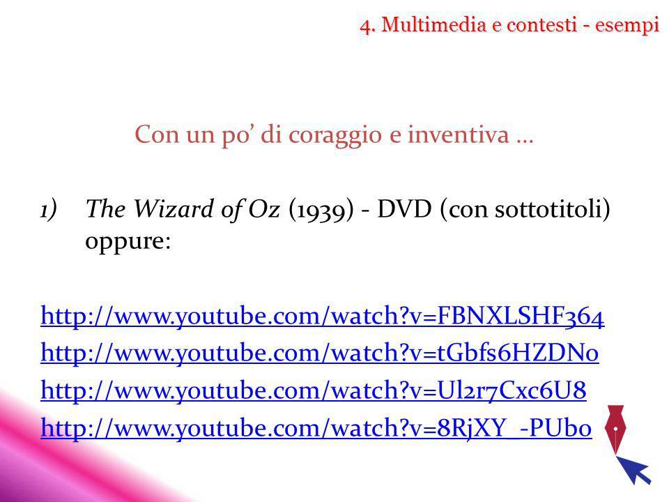 4. Multimedia e contesti - esempi Con un po di coraggio e inventiva … 1)The Wizard of Oz (1939) - DVD (con sottotitoli) oppure: http://www.youtube.com