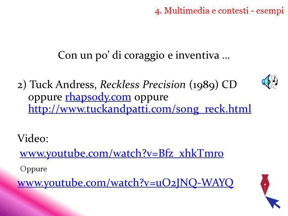 4. Multimedia e contesti - esempi Con un po di coraggio e inventiva … 2) Tuck Andress, Reckless Precision (1989) CD oppure rhapsody.com oppure http://
