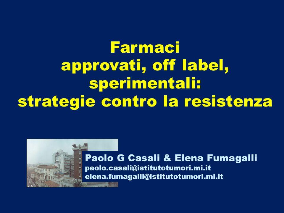 Farmaci approvati, off label, sperimentali: strategie contro la resistenza Paolo G Casali & Elena Fumagalli paolo.casali@istitutotumori.mi.it elena.fu