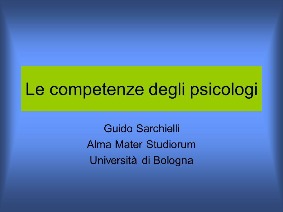 Le competenze degli psicologi Guido Sarchielli Alma Mater Studiorum Università di Bologna