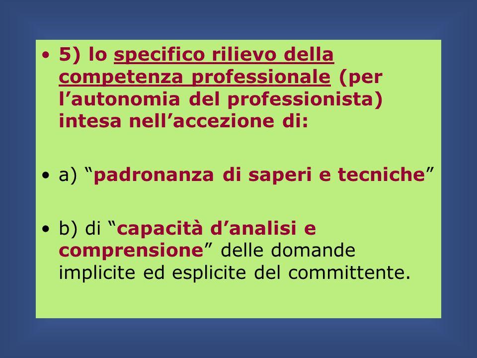 5) lo specifico rilievo della competenza professionale (per lautonomia del professionista) intesa nellaccezione di: a) padronanza di saperi e tecniche
