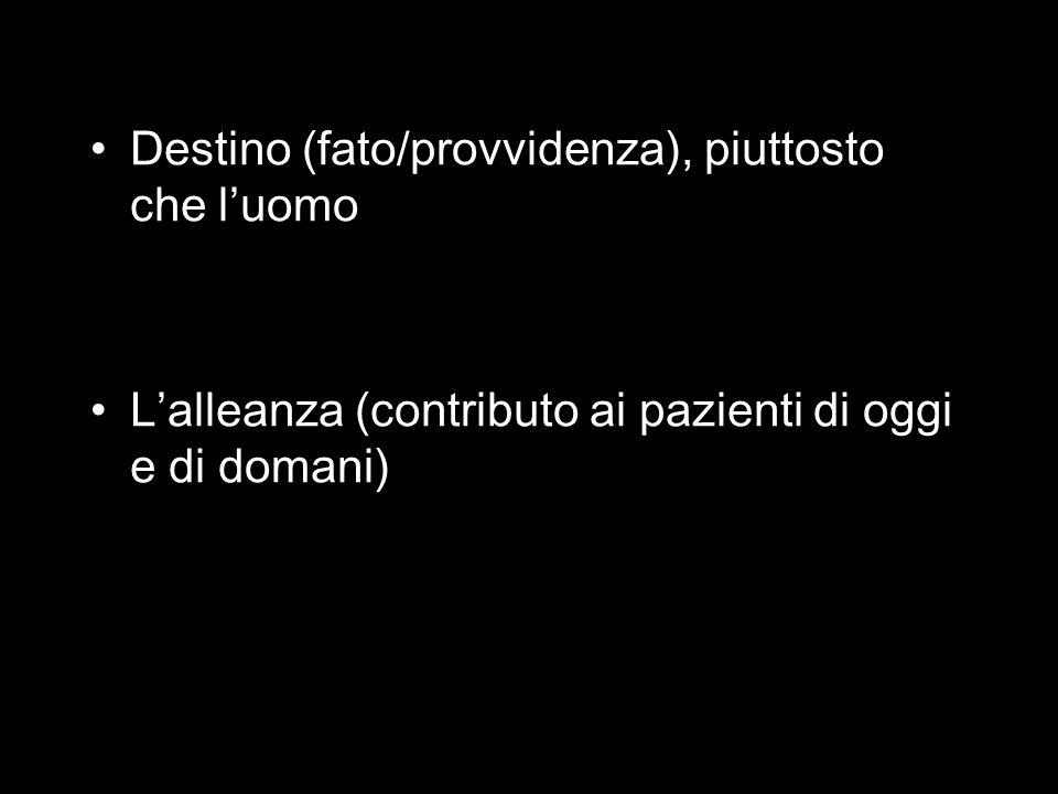Destino (fato/provvidenza), piuttosto che luomo Lalleanza (contributo ai pazienti di oggi e di domani)