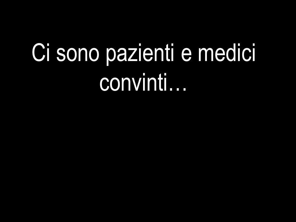 Ci sono pazienti e medici convinti…
