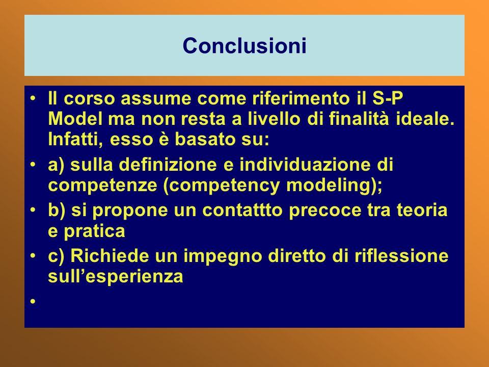 Conclusioni Il corso assume come riferimento il S-P Model ma non resta a livello di finalità ideale. Infatti, esso è basato su: a) sulla definizione e