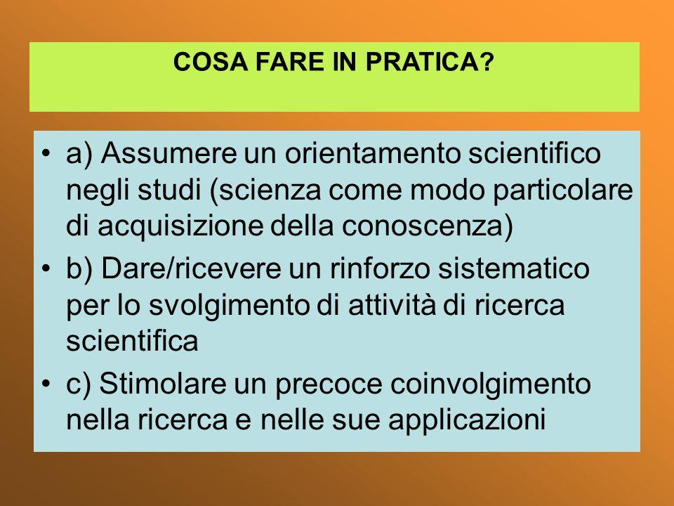 a) Assumere un orientamento scientifico negli studi (scienza come modo particolare di acquisizione della conoscenza) b) Dare/ricevere un rinforzo sist