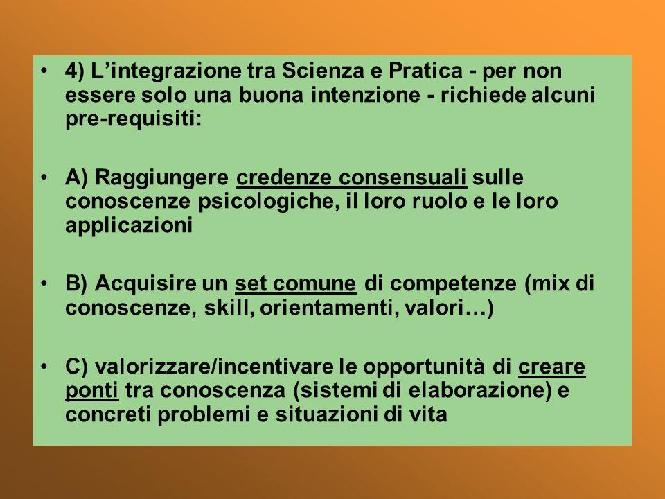 4) Lintegrazione tra Scienza e Pratica - per non essere solo una buona intenzione - richiede alcuni pre-requisiti: A) Raggiungere credenze consensuali