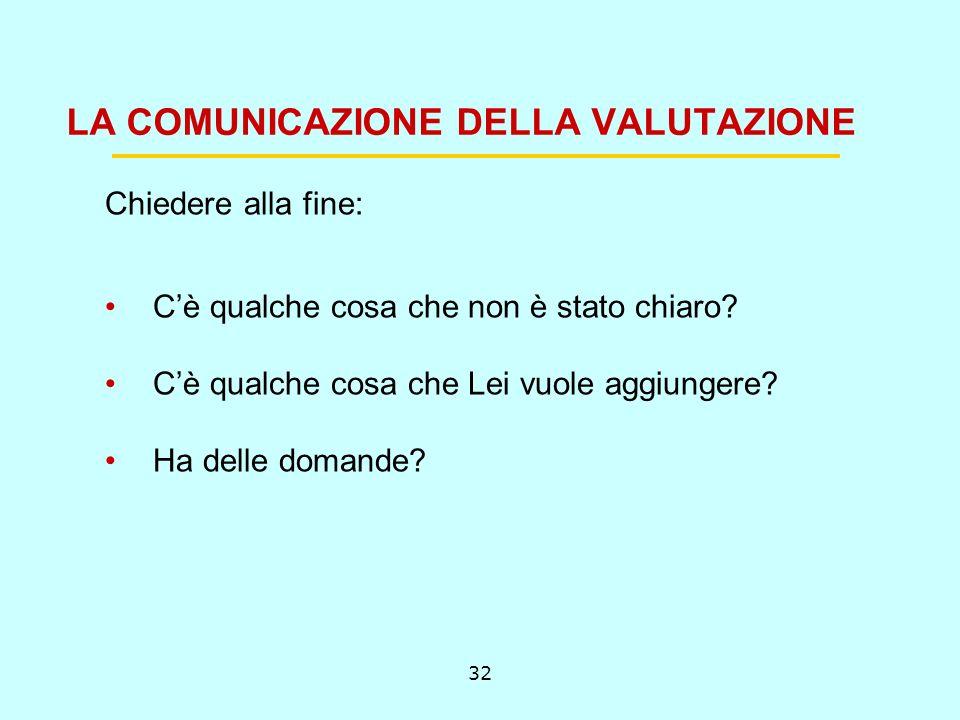 32 LA COMUNICAZIONE DELLA VALUTAZIONE Chiedere alla fine: Cè qualche cosa che non è stato chiaro.
