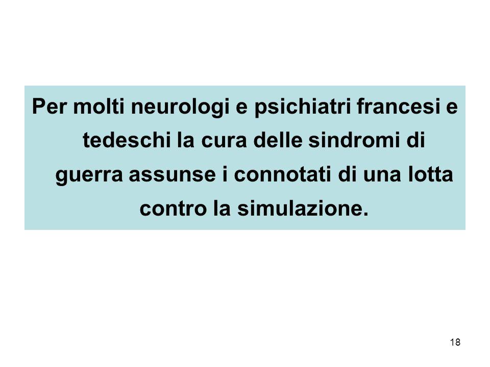 18 Per molti neurologi e psichiatri francesi e tedeschi la cura delle sindromi di guerra assunse i connotati di una lotta contro la simulazione.