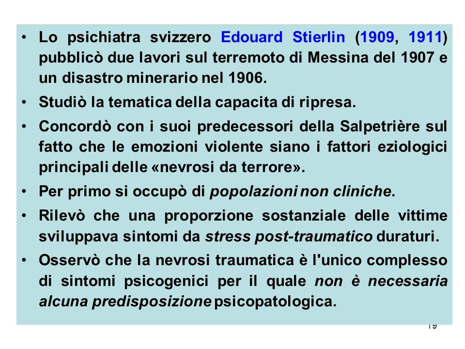 19 Lo psichiatra svizzero Edouard Stierlin (1909, 1911) pubblicò due lavori sul terremoto di Messina del 1907 e un disastro minerario nel 1906.