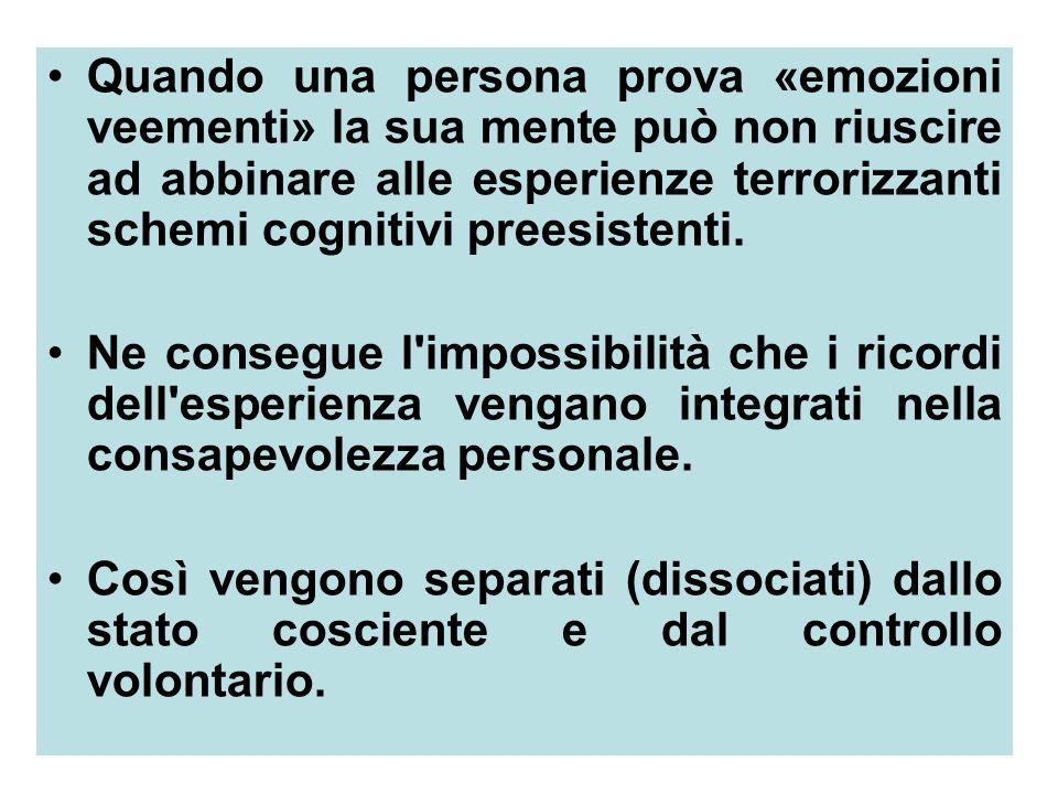 24 Quando una persona prova «emozioni veementi» la sua mente può non riuscire ad abbinare alle esperienze terrorizzanti schemi cognitivi preesistenti.