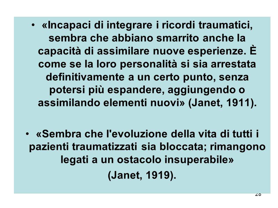 28 «Incapaci di integrare i ricordi traumatici, sembra che abbiano smarrito anche la capacità di assimilare nuove esperienze.