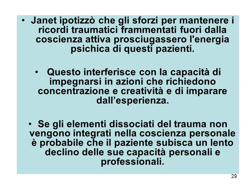 29 Janet ipotizzò che gli sforzi per mantenere i ricordi traumatici frammentati fuori dalla coscienza attiva prosciugassero l energia psichica di questi pazienti.