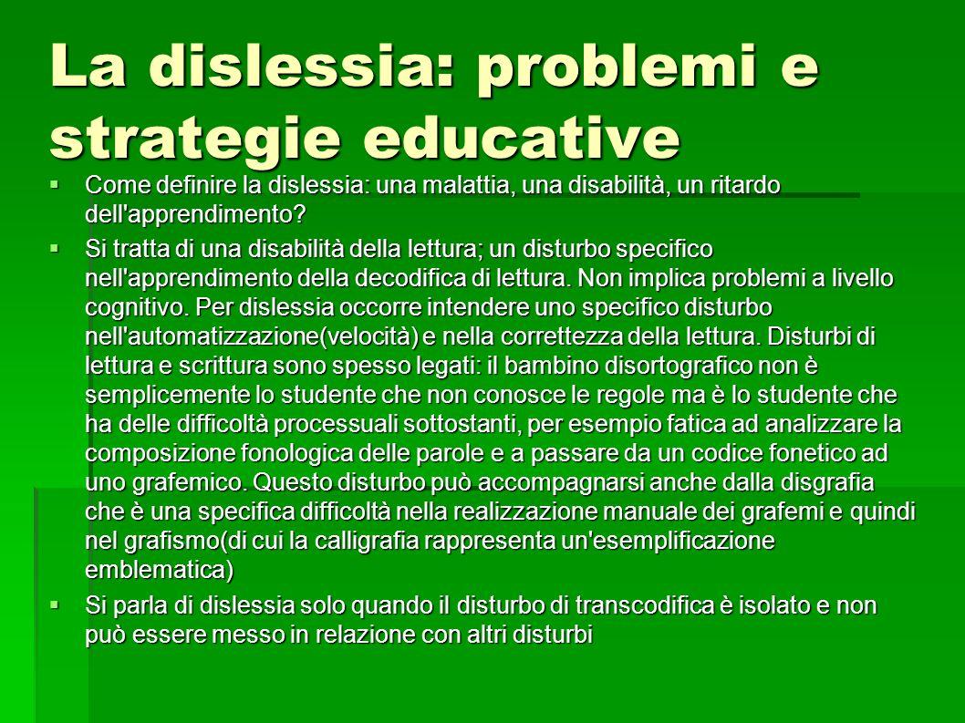 La dislessia: problemi e strategie educative Come definire la dislessia: una malattia, una disabilità, un ritardo dell'apprendimento? Come definire la