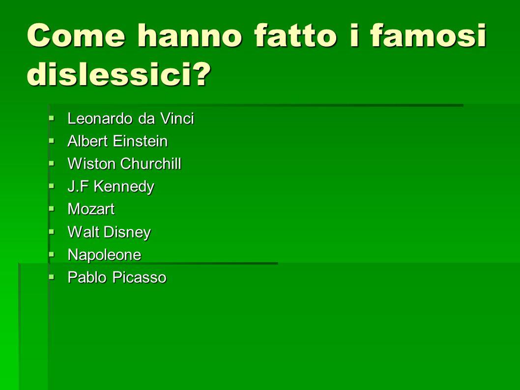 Come hanno fatto i famosi dislessici? Leonardo da Vinci Leonardo da Vinci Albert Einstein Albert Einstein Wiston Churchill Wiston Churchill J.F Kenned