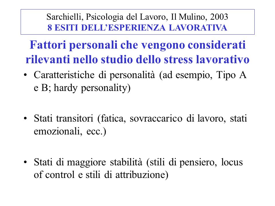 Caratteristiche di personalità (ad esempio, Tipo A e B; hardy personality) Stati transitori (fatica, sovraccarico di lavoro, stati emozionali, ecc.) S