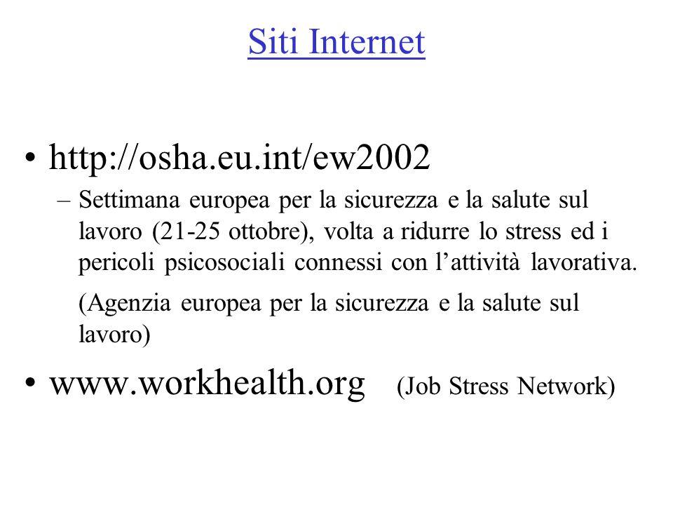 Siti Internet http://osha.eu.int/ew2002 –Settimana europea per la sicurezza e la salute sul lavoro (21-25 ottobre), volta a ridurre lo stress ed i per