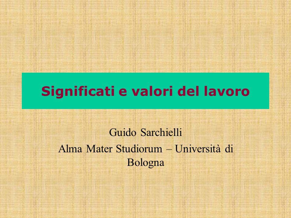 Significati e valori del lavoro Guido Sarchielli Alma Mater Studiorum – Università di Bologna