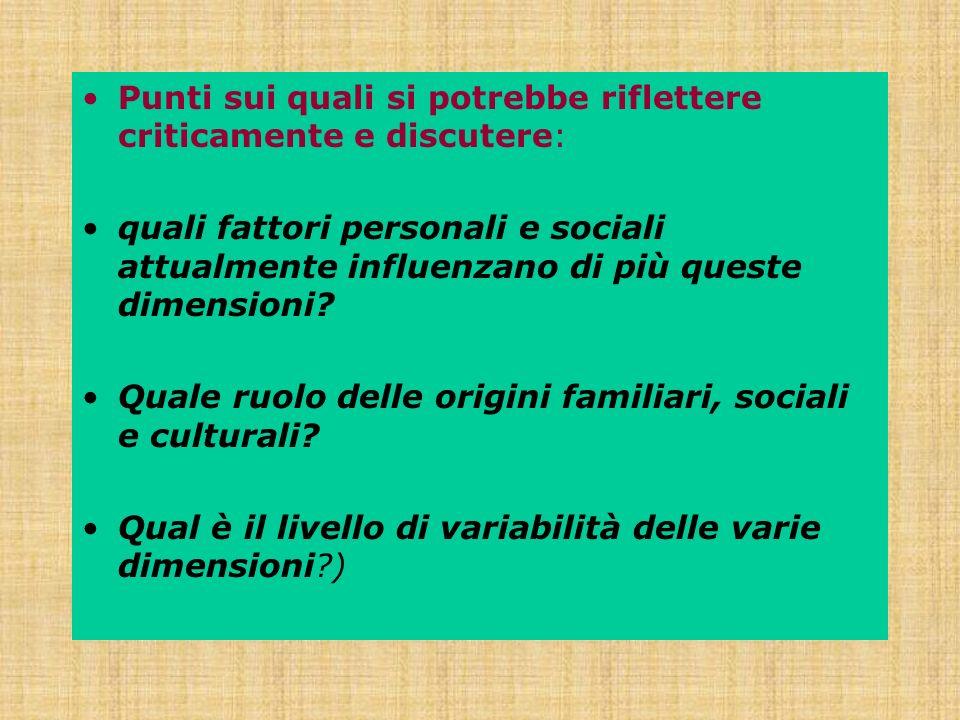 Punti sui quali si potrebbe riflettere criticamente e discutere: quali fattori personali e sociali attualmente influenzano di più queste dimensioni? Q