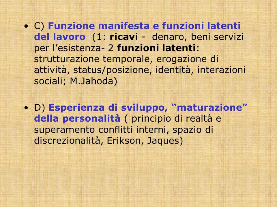 C) Funzione manifesta e funzioni latenti del lavoro (1: ricavi - denaro, beni servizi per lesistenza- 2 funzioni latenti: strutturazione temporale, er