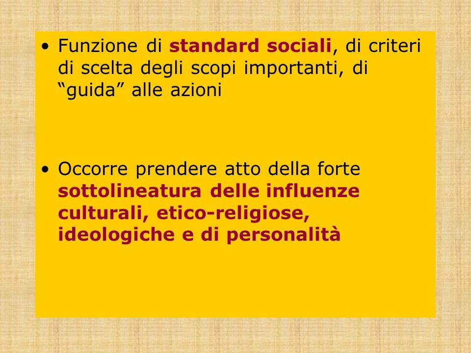 Funzione di standard sociali, di criteri di scelta degli scopi importanti, di guida alle azioni Occorre prendere atto della forte sottolineatura delle