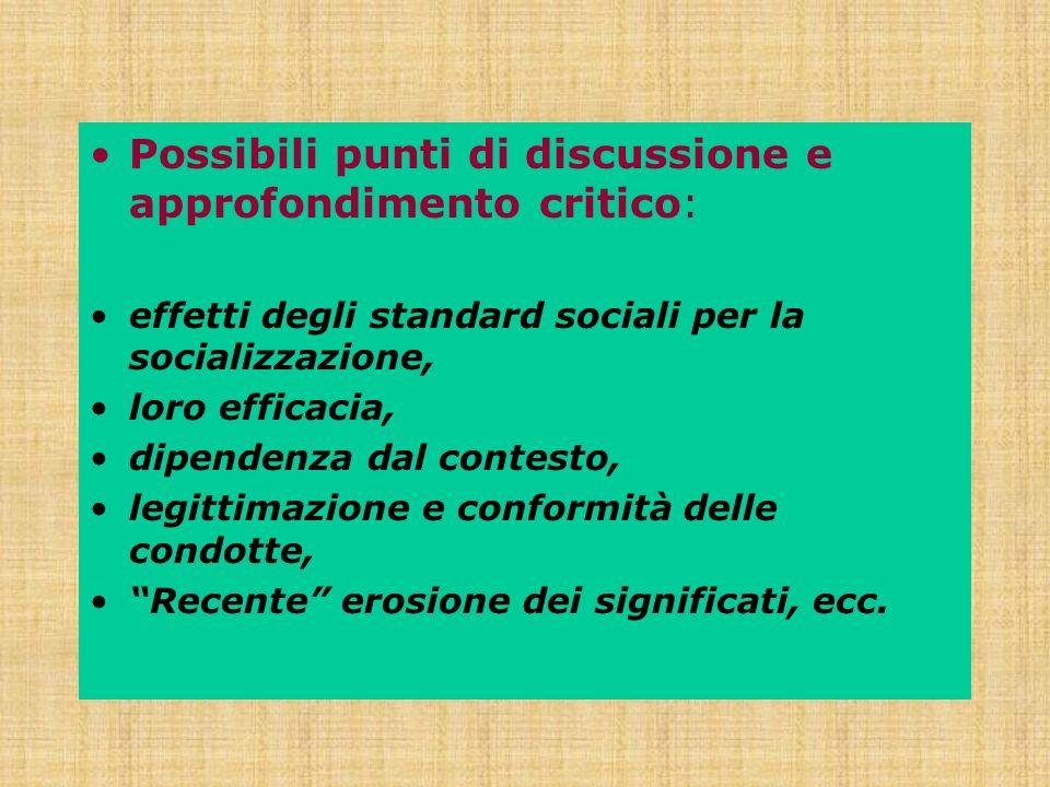 Possibili punti di discussione e approfondimento critico: effetti degli standard sociali per la socializzazione, loro efficacia, dipendenza dal contes