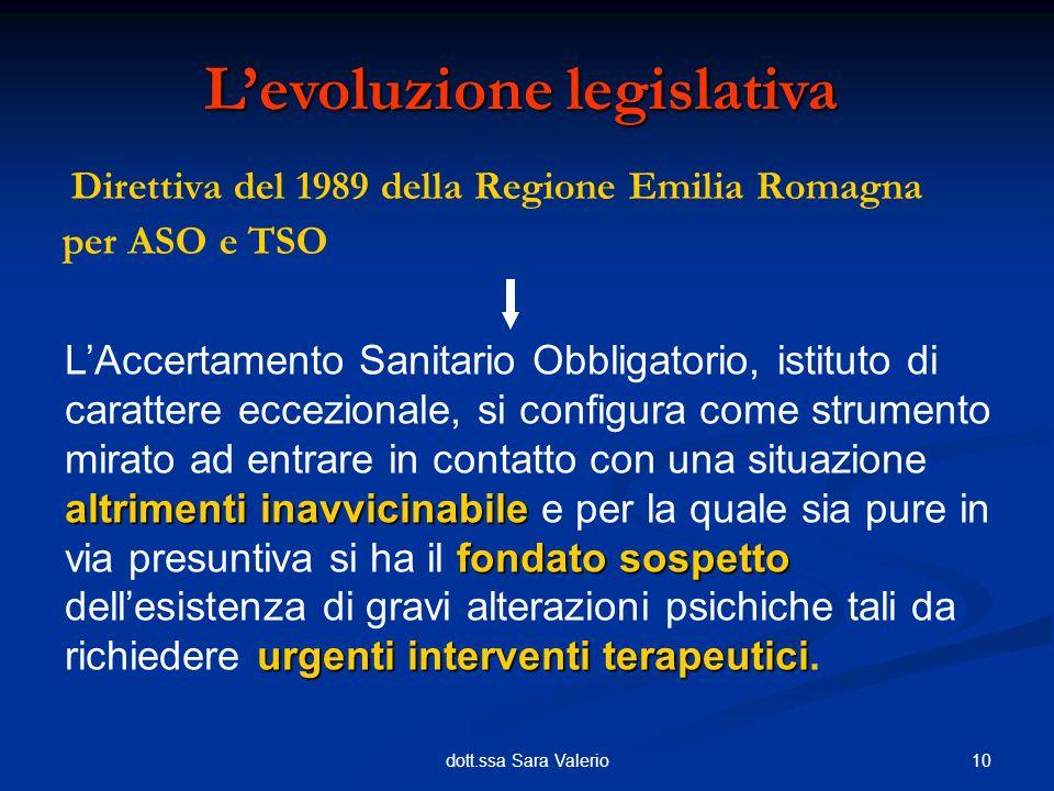 10dott.ssa Sara Valerio Direttiva del 1989 della Regione Emilia Romagna per ASO e TSO Levoluzione legislativa altrimenti inavvicinabile fondato sospet