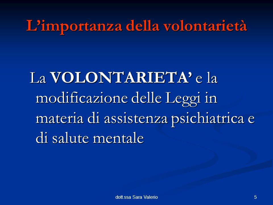 5dott.ssa Sara Valerio La VOLONTARIETA e la modificazione delle Leggi in materia di assistenza psichiatrica e di salute mentale La VOLONTARIETA e la m