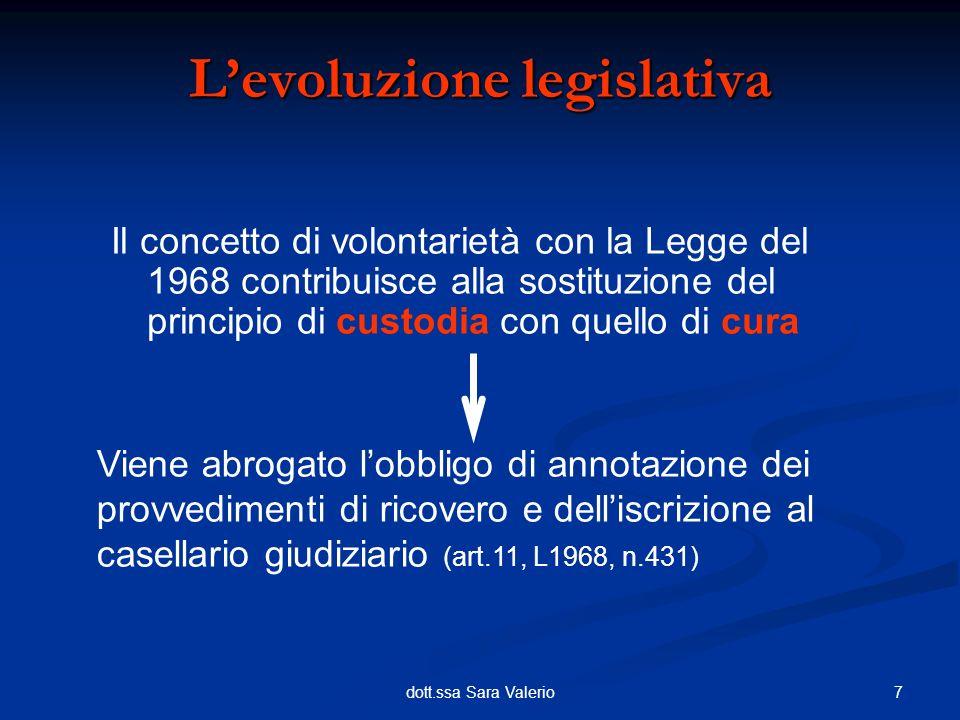 7dott.ssa Sara Valerio Il concetto di volontarietà con la Legge del 1968 contribuisce alla sostituzione del principio di custodia con quello di cura V