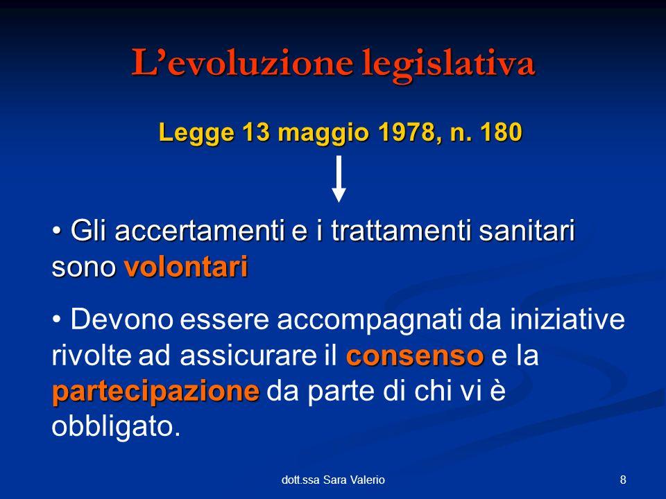 8dott.ssa Sara Valerio Levoluzione legislativa Gli accertamenti e i trattamenti sanitari sono volontari Gli accertamenti e i trattamenti sanitari sono