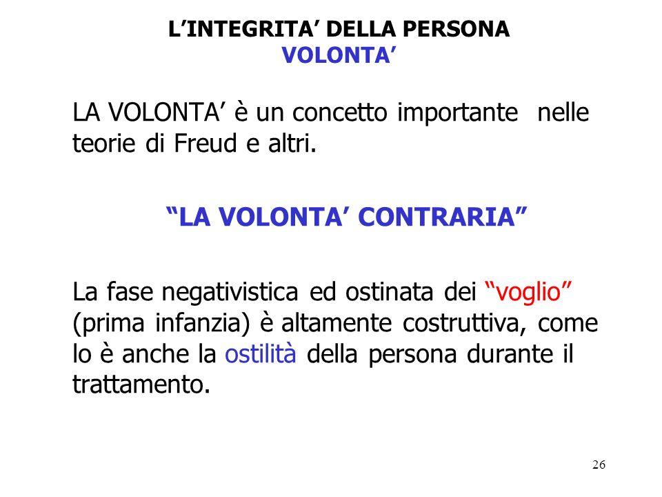26 LINTEGRITA DELLA PERSONA VOLONTA LA VOLONTA è un concetto importante nelle teorie di Freud e altri.