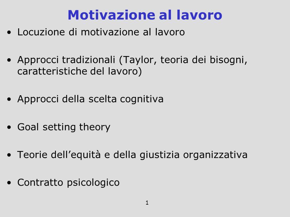 1 Locuzione di motivazione al lavoro Approcci tradizionali (Taylor, teoria dei bisogni, caratteristiche del lavoro) Approcci della scelta cognitiva Go