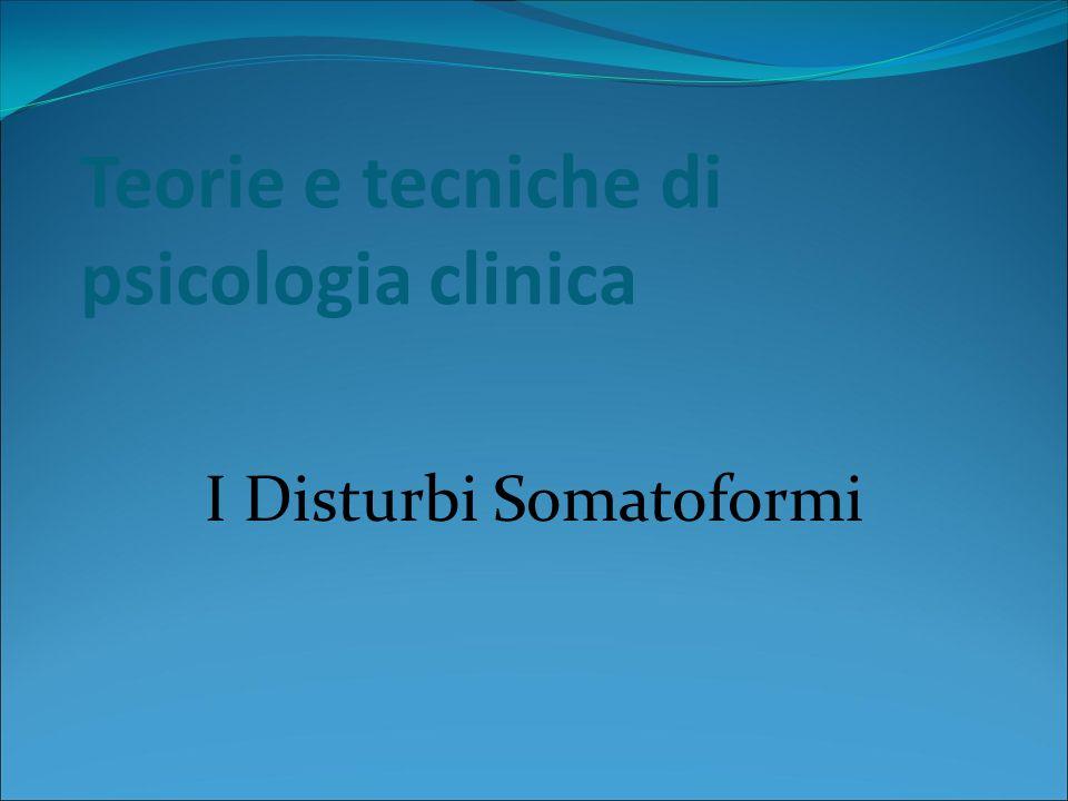 Teorie e tecniche di psicologia clinica I Disturbi Somatoformi