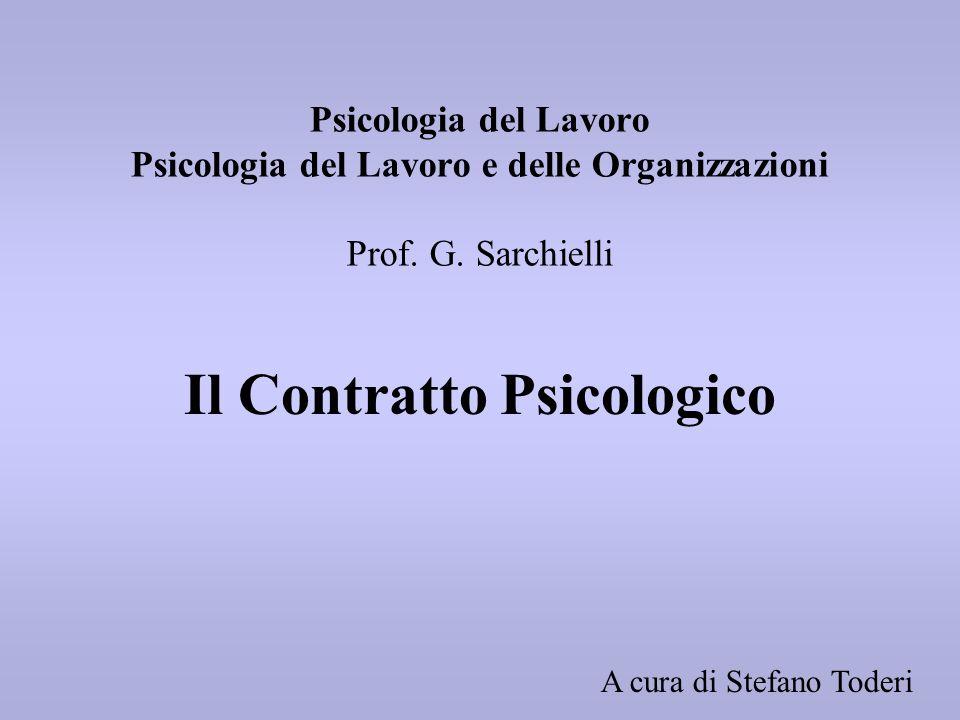 Psicologia del Lavoro Psicologia del Lavoro e delle Organizzazioni Prof. G. Sarchielli Il Contratto Psicologico A cura di Stefano Toderi
