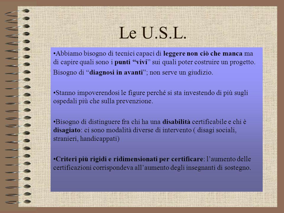 Le U.S.L. Abbiamo bisogno di tecnici capaci di leggere non ciò che manca ma di capire quali sono i punti vivi sui quali poter costruire un progetto. B