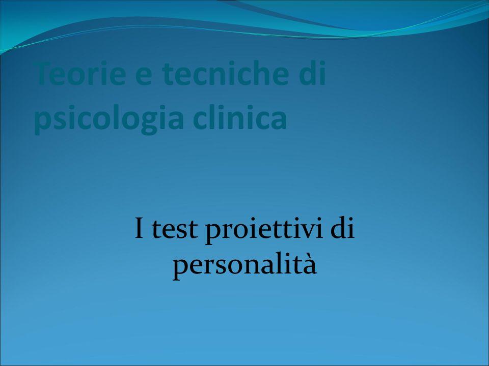Teorie e tecniche di psicologia clinica I test proiettivi di personalità
