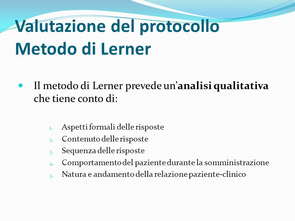 Valutazione del protocollo Metodo di Lerner Il metodo di Lerner prevede unanalisi qualitativa che tiene conto di: 1. Aspetti formali delle risposte 2.