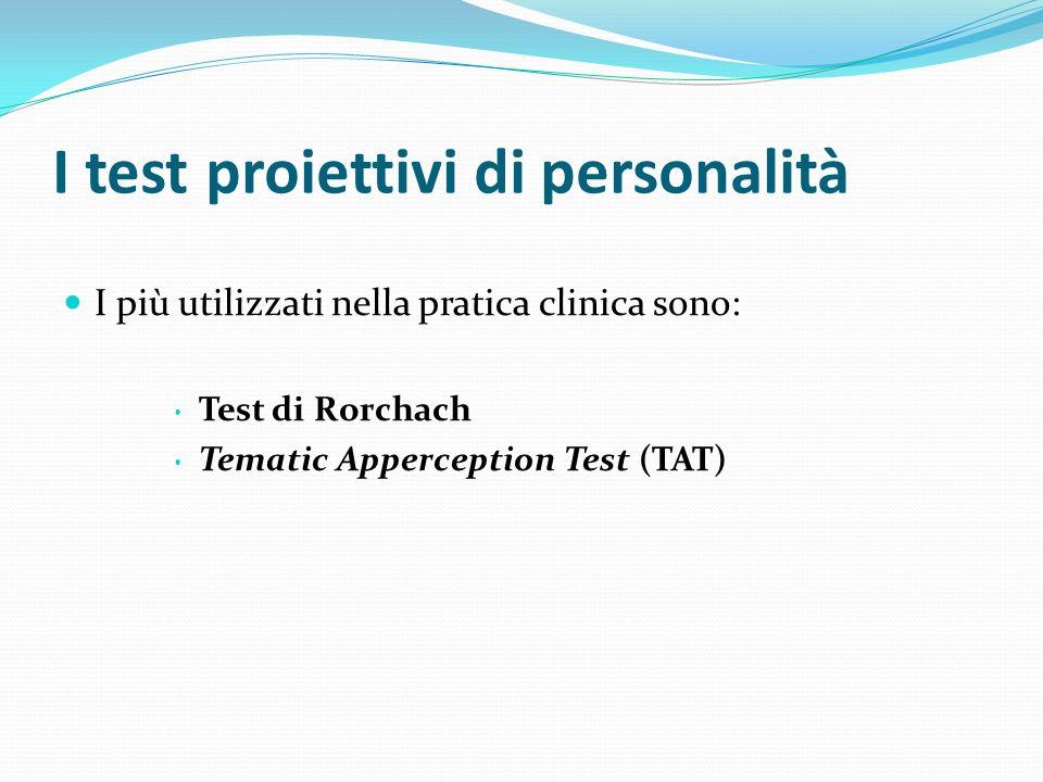 I test proiettivi di personalità I più utilizzati nella pratica clinica sono: Test di Rorchach Tematic Apperception Test (TAT)