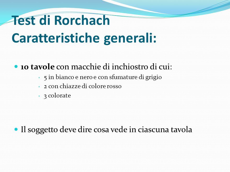 Test di Rorchach Caratteristiche generali: 10 tavole con macchie di inchiostro di cui: 5 in bianco e nero e con sfumature di grigio 2 con chiazze di c