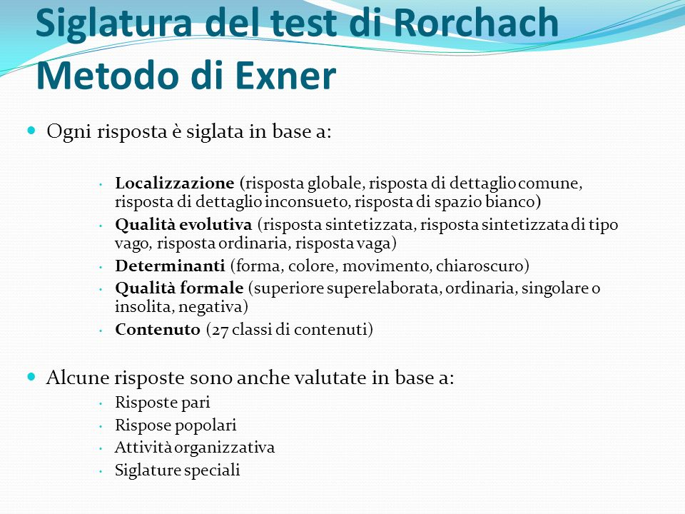Siglatura del test di Rorchach Metodo di Exner Ogni risposta è siglata in base a: Localizzazione (risposta globale, risposta di dettaglio comune, risp