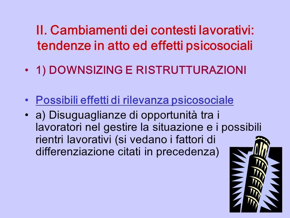 II. Cambiamenti dei contesti lavorativi: tendenze in atto ed effetti psicosociali 1) DOWNSIZING E RISTRUTTURAZIONI Possibili effetti di rilevanza psic
