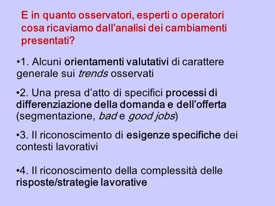 1. Alcuni orientamenti valutativi di carattere generale sui trends osservati E in quanto osservatori, esperti o operatori cosa ricaviamo dallanalisi d