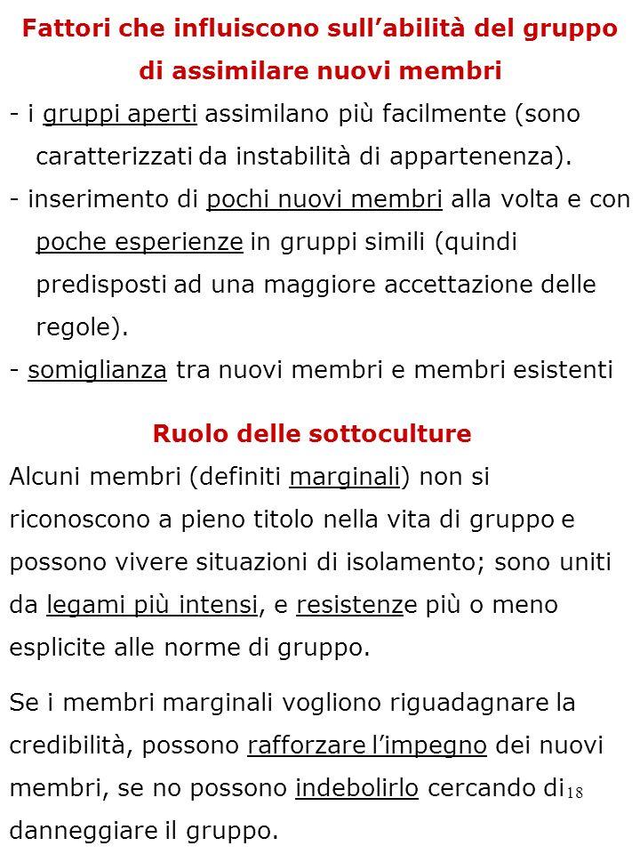 18 Fattori che influiscono sullabilità del gruppo di assimilare nuovi membri - i gruppi aperti assimilano più facilmente (sono caratterizzati da insta