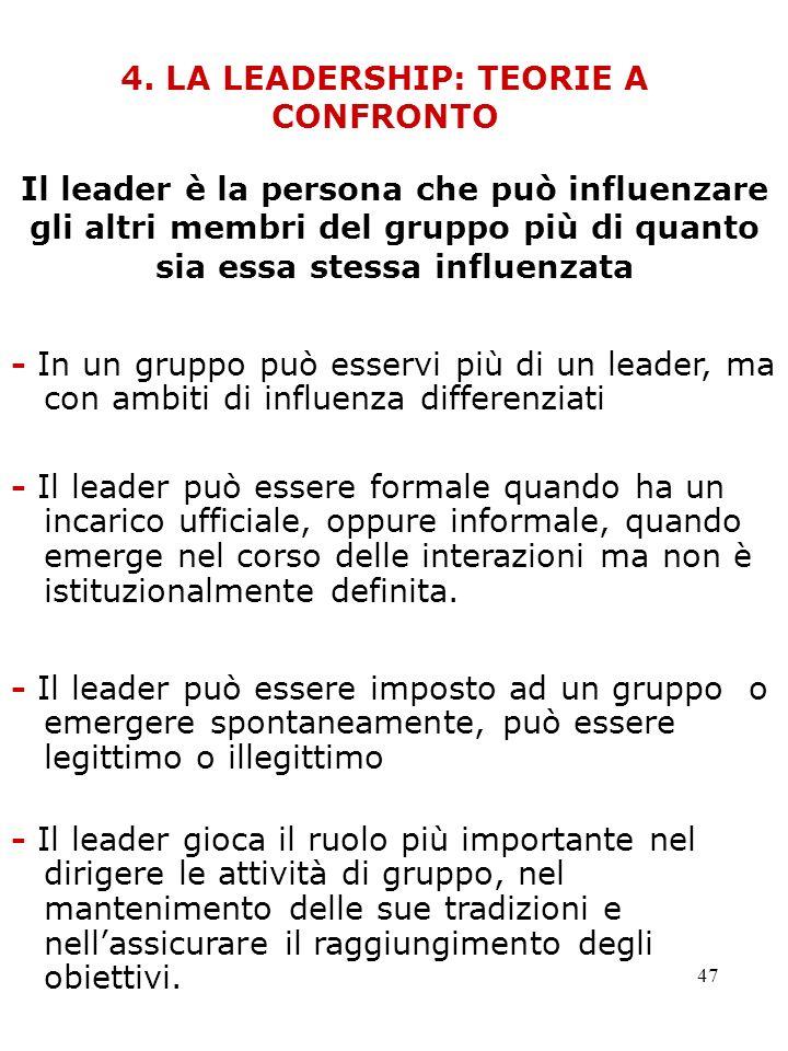 47 4. LA LEADERSHIP: TEORIE A CONFRONTO Il leader è la persona che può influenzare gli altri membri del gruppo più di quanto sia essa stessa influenza
